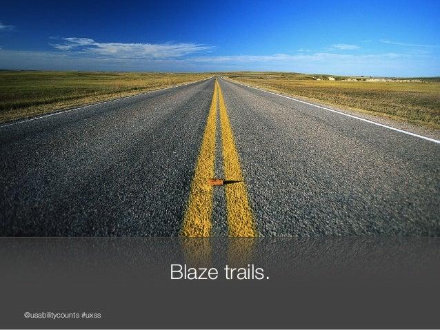 @usabilitycounts #uxss Blaze trails.