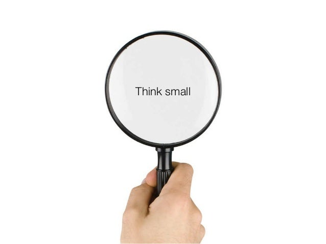 @usabilitycounts #uxss Think small