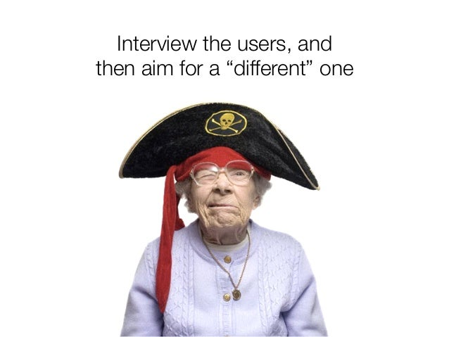 """@usabilitycounts Interview the users, and then aim for a """"different"""" one"""