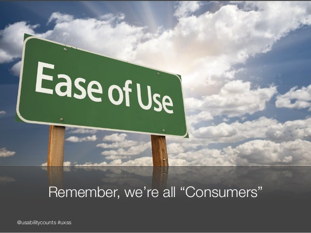 """@usabilitycounts #uxss Remember, we're all """"Consumers"""""""