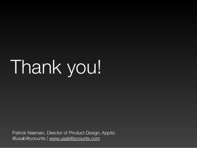 Patrick Neeman, Director of Product Design, Apptio @usabilitycounts   www.usabilitycounts.com Thank you!
