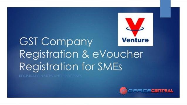 GST Company Registration & eVoucherRegistration for SMEs  REGISTRATION STEPS AND PROCESSES