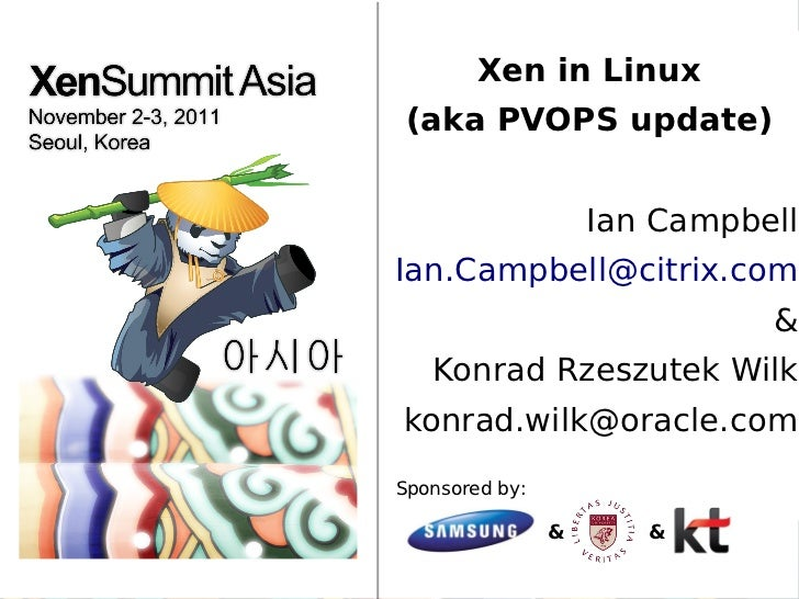 Xen in Linux (aka PVOPS update)                    Ian CampbellIan.Campbell@citrix.com                              &   Ko...