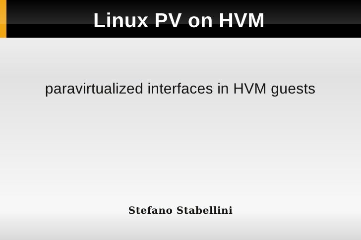 Linux PV on HVMparavirtualized interfaces in HVM guests            Stefano Stabellini