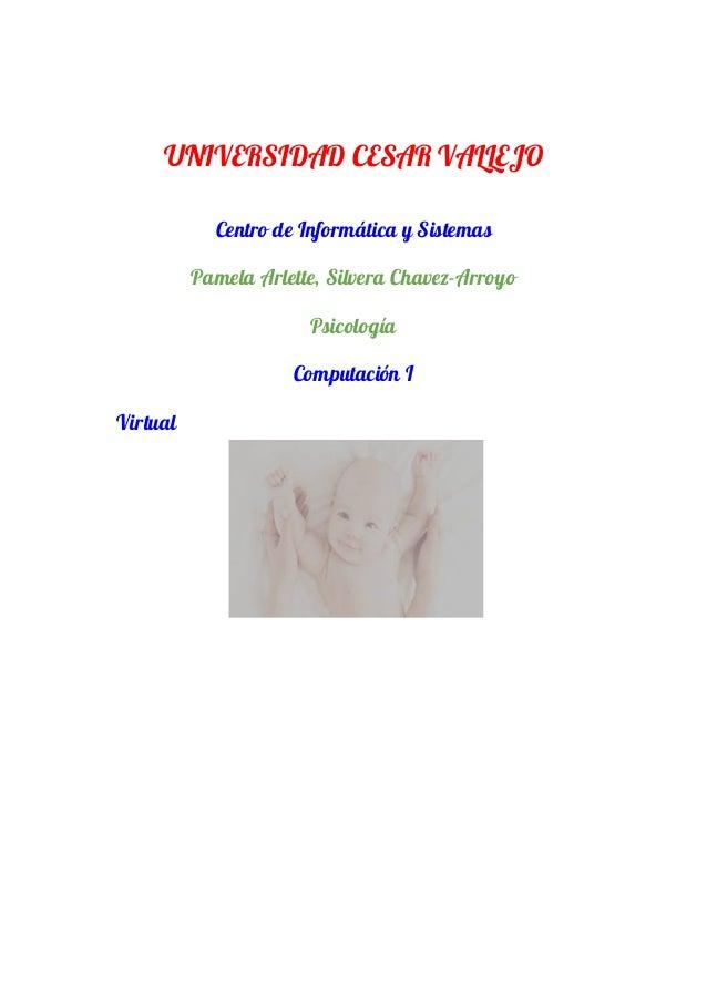 UNIVERSIDAD CESAR VALLEJO Centro de Informática y Sistemas Pamela Arlette, Silvera Chavez-Arroyo Psicología Computación I ...