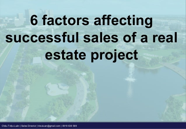 Châu Triệu Luân | Sales Director | trieuluan@gmail.com | 0919 636 589 6 factors affecting successful sales of a real estat...