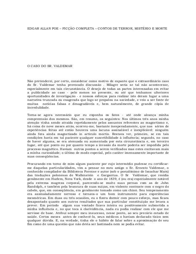 EDGAR ALLAN POE – FICÇÃO COMPLETA – CONTOS DE TERROR, MISTÉRIO E MORTE O CASO DO SR. VALDEMAR Não pretenderei, por certo, ...