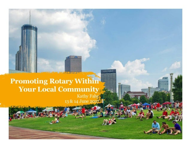 Promoting Rotary Within Your Local Community Kathy Fahy 13 & 14 June 2017