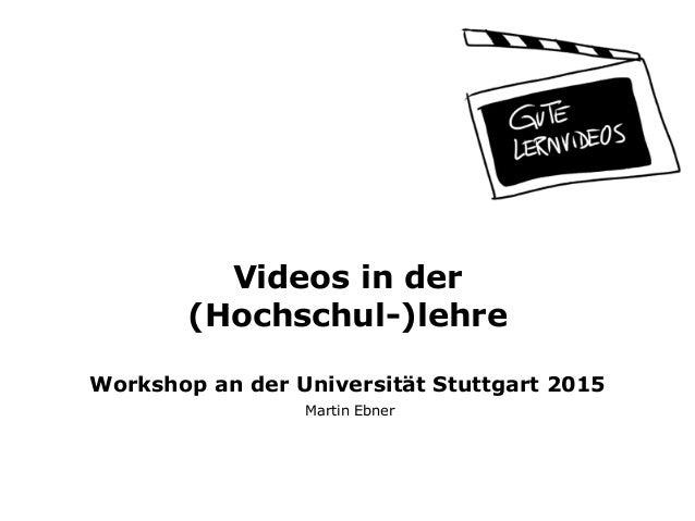 Videos in der (Hochschul-)lehre  Workshop an der Universität Stuttgart 2015 Martin Ebner
