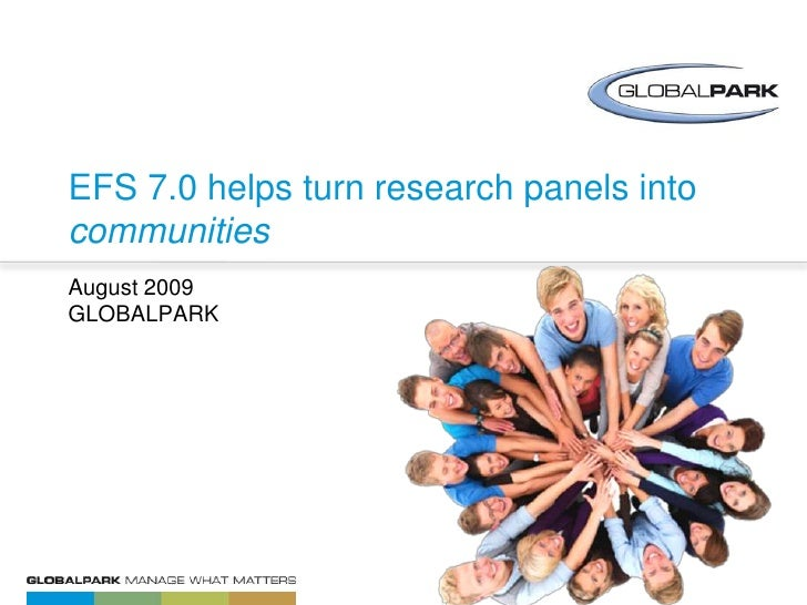 EFS 7.0 helps turn research panels into communities<br />August 2009GLOBALPARK<br />