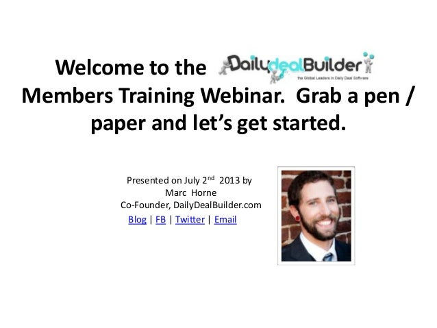Welcome to the Daily Deal Builder Members Training Webinar. Grab a pen / paper and let's get started. Presented on July 2n...