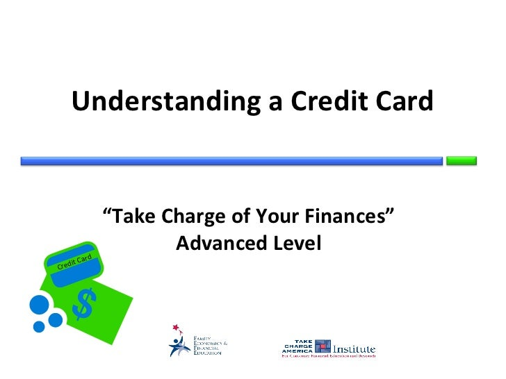 "Understanding a Credit Card                 ""Take Charge of Your Finances""            rd                        Advanced L..."