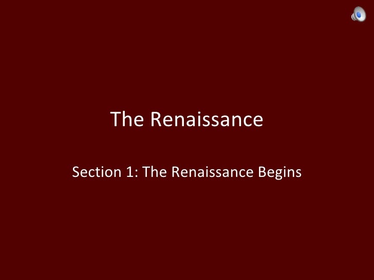 The Renaissance Section 1: The Renaissance Begins