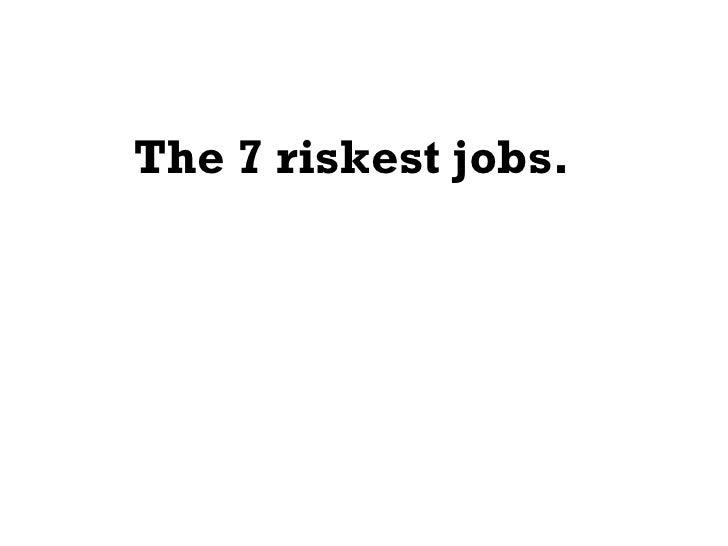 The 7 riskest jobs.