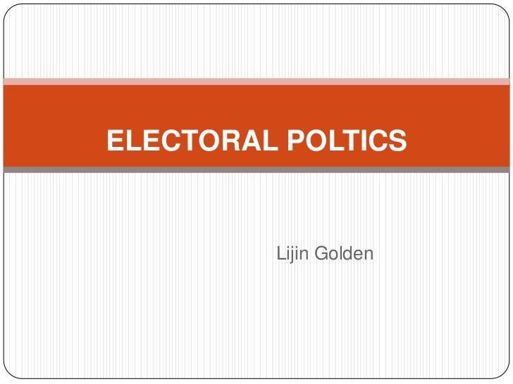 ELECTORAL POLTICS         Lijin Golden