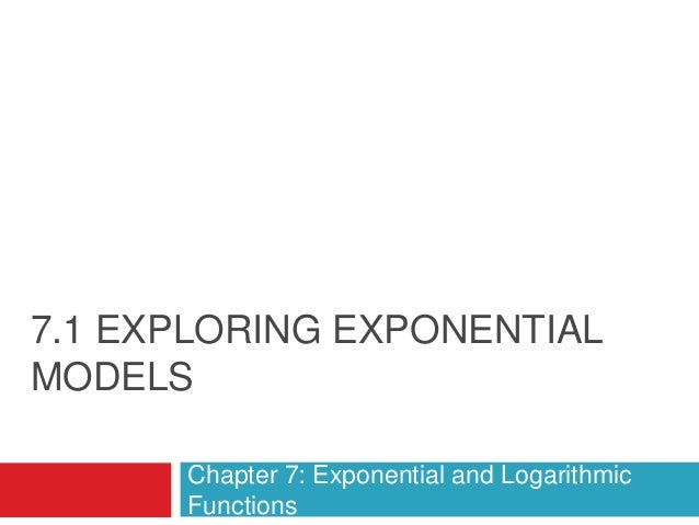 7.1 EXPLORING EXPONENTIALMODELS      Chapter 7: Exponential and Logarithmic      Functions