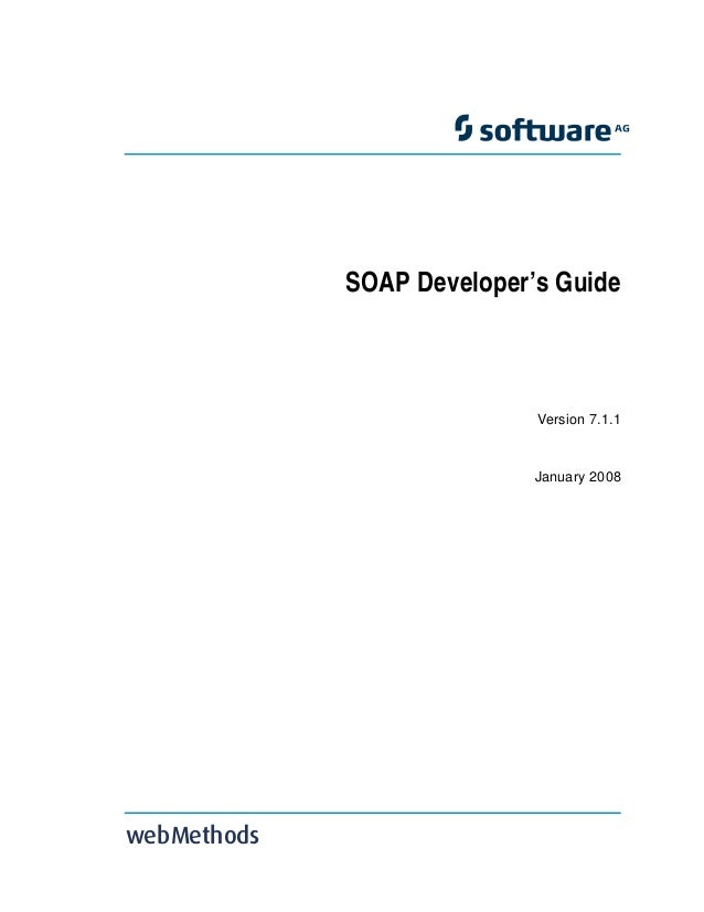 SOAP Developer's Guide Version 7.1.1 January 2008 webMethods Title Page