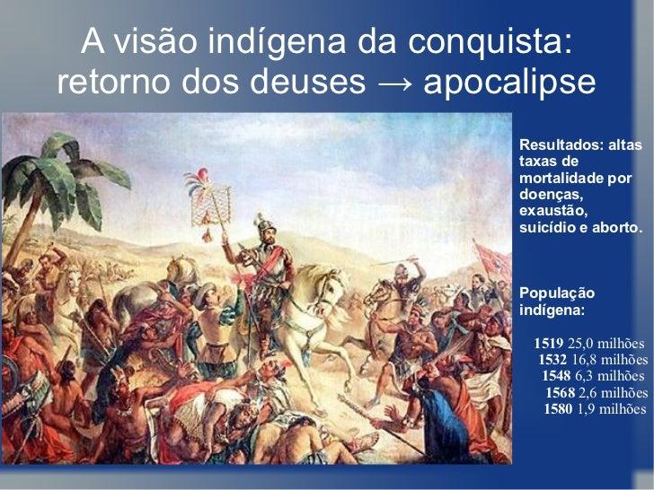 A visão indígena da conquista:retorno dos deuses → apocalipse                           Resultados: altas                 ...