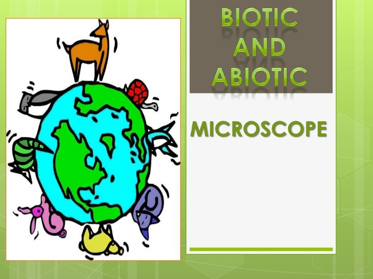 BIOTIC   Biotic means living organismMicroorganisms, animals, plants, and humans are bioticcomponents