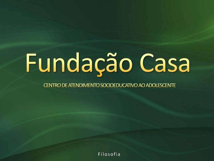 O que é?A Fundação Centro de AtendimentoSocioeducativo ao Adolescente(CASA), instituição vinculada à Secretaria deEstado d...