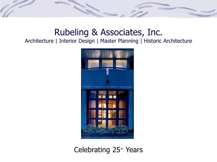 Rubeling & Associates, Inc. Architecture   Interior Design   Master Planning   Historic Architecture Celebrating 25 +  Years