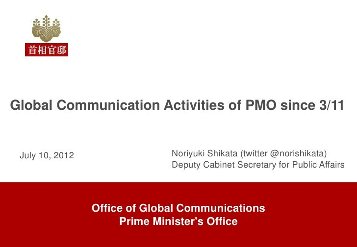 Global Communication Activities of PMO since 3/11 July 10, 2012                 Noriyuki Shikata (twitter @norishikata)   ...