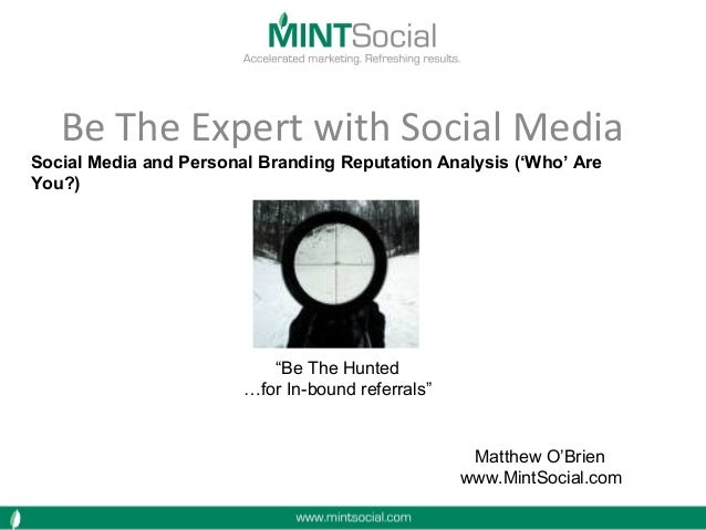 """Be The Expert with Social Media Matthew O'Brien www.MintSocial.com """"Be The Hunted …for In-bound referrals"""" Social Media an..."""