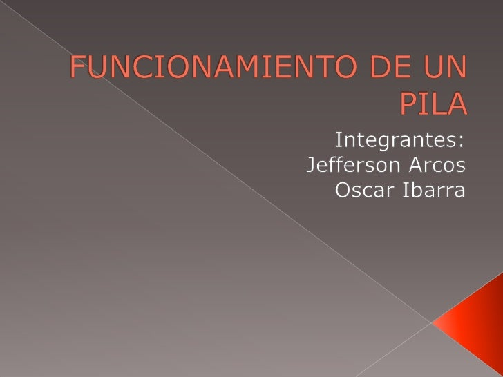 FUNCIONAMIENTO DE UN PILA <br />Integrantes: <br />Jefferson Arcos <br />Oscar Ibarra<br />