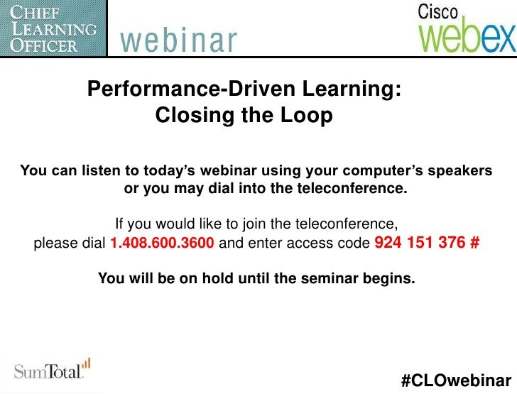Performance-Driven Learning:               Closing the LoopYou can listen to today's webinar using your computer's speaker...