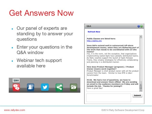 www.rallydev.com  ©2014 Rally Software Development Corp  Get Answers Now ●  Our panel of experts are standing by to answer...