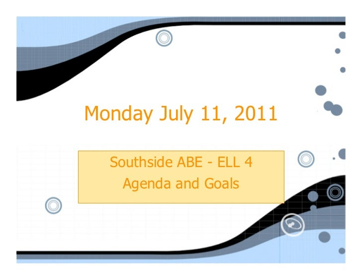 Monday July 11, 2011  Southside ABE - ELL 4    Agenda and Goals