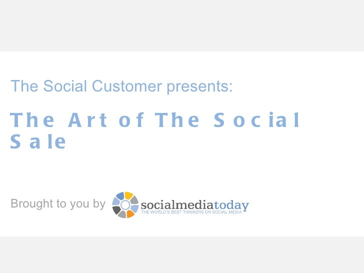 The Social Customer presents:T h e A r t o f T h e S o c ia lS a leBrought to you by