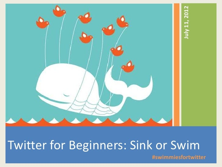 July 11, 2012Twitter for Beginners: Sink or Swim                          #swimmiesfortwitter