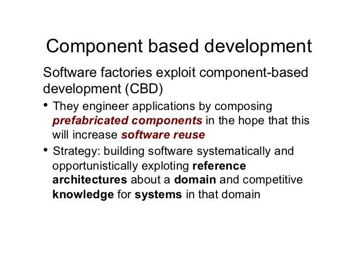 Component based developmentSoftware factories exploit component-baseddevelopment (CBD)• They engineer applications by com...