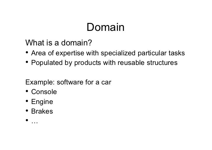 DomainWhat is a domain?• Area of expertise with specialized particular tasks• Populated by products with reusable struct...