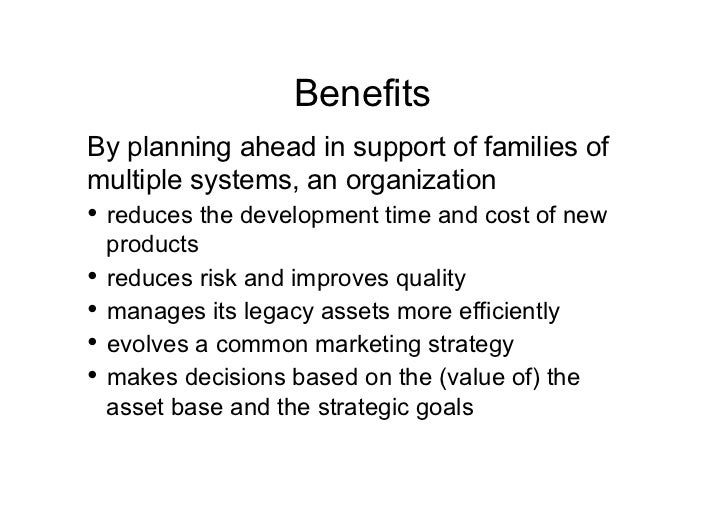 BenefitsBy planning ahead in support of families ofmultiple systems, an organization• reduces the development time and co...
