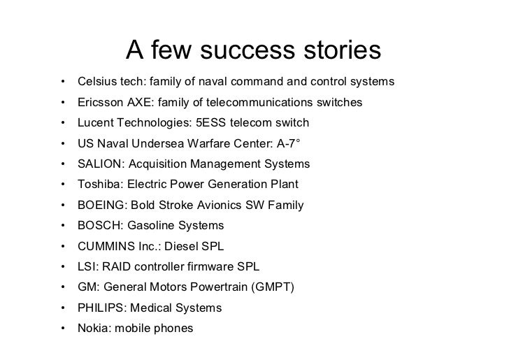 A few success stories• Celsius tech: family of naval command and control systems• Ericsson AXE: family of telecommunicat...