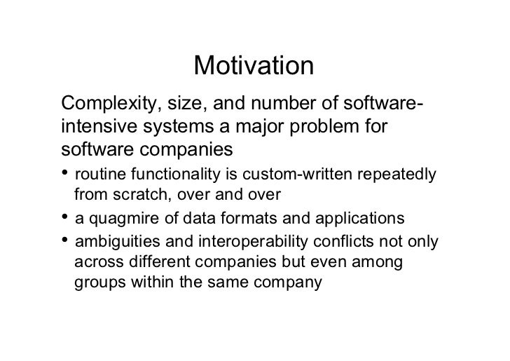 MotivationComplexity, size, and number of software-intensive systems a major problem forsoftware companies• routine funct...