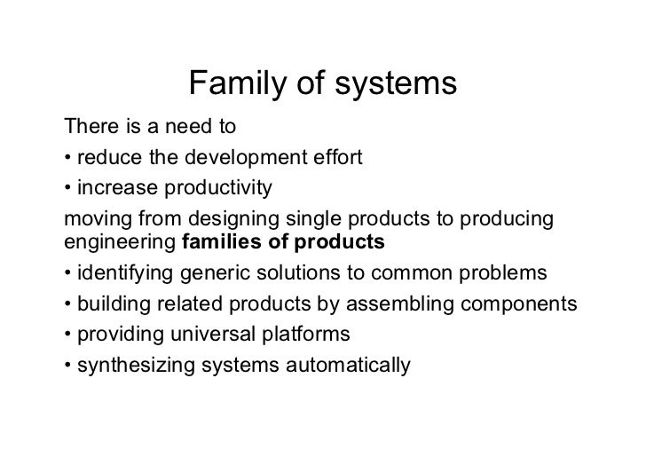 Family of systemsThere is a need to• reduce the development effort• increase productivitymoving from designing single pr...