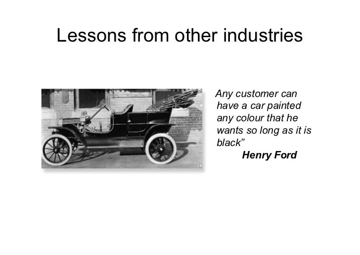 Lessons from other industries• Any customer can have     Any customer can   a car painted any         have a car painted ...