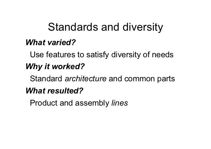 Standards and diversityWhat varied? Use features to satisfy diversity of needsWhy it worked? Standard architecture and com...