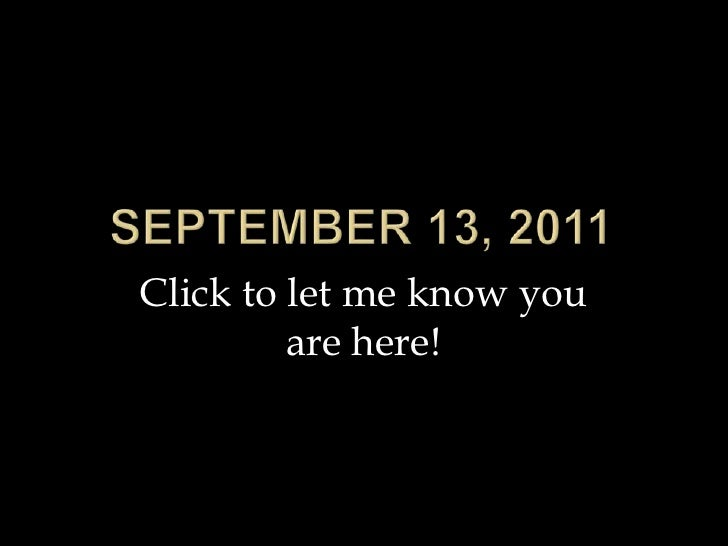 September 13, 2011<br />Click to let me know you are here!<br />