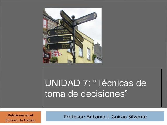 """Profesor: Antonio J. Guirao Silvente                       UNIDAD 7: """"Técnicas de                       toma de decisiones..."""