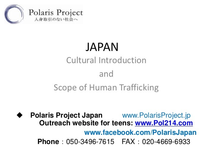 JAPAN             Cultural Introduction                      and          Scope of Human Trafficking◆ Polaris Project Japa...