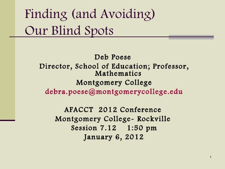 Finding (and Avoiding)Our Blind Spots                 Deb Poese  Director, School of Education; Professor,                ...