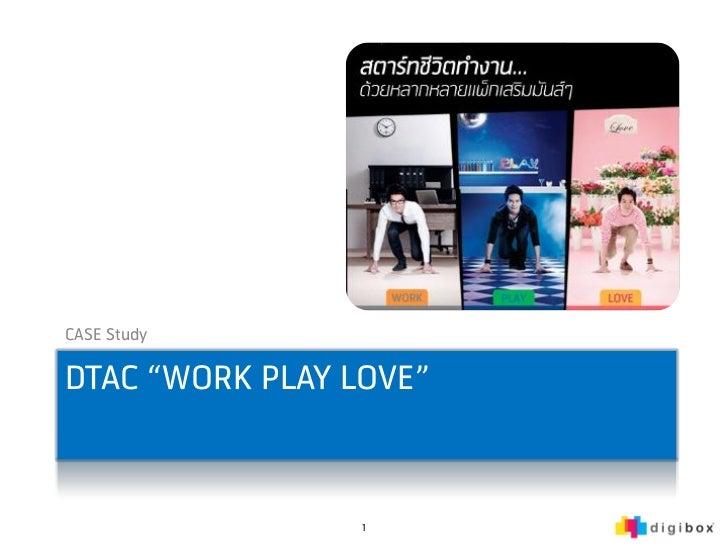 "CASE StudyDTAC ""WORK PLAY LOVE""                 1"
