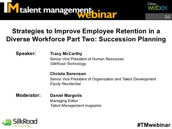 Strategies to Improve Employee Retention in aDiverse Workforce Part Two: Succession Planning  Speaker:     Tracy McCarthy ...