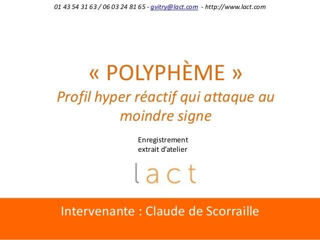 Intervenante : Claude de Scorraille01 43 54 31 63 / 06 03 24 81 65 - gvitry@lact.com - http://www.lact.com« POLYPHÈME »Pro...