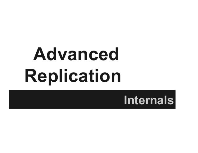 Advanced Replication Internals