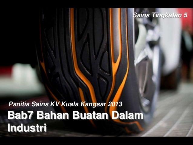 Bab7 Bahan Buatan Dalam Industri Panitia Sains KV Kuala Kangsar 2013 Sains Tingkatan 5